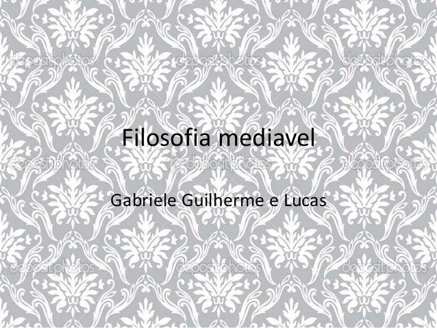 Filosofia mediavel Gabriele Guilherme e Lucas