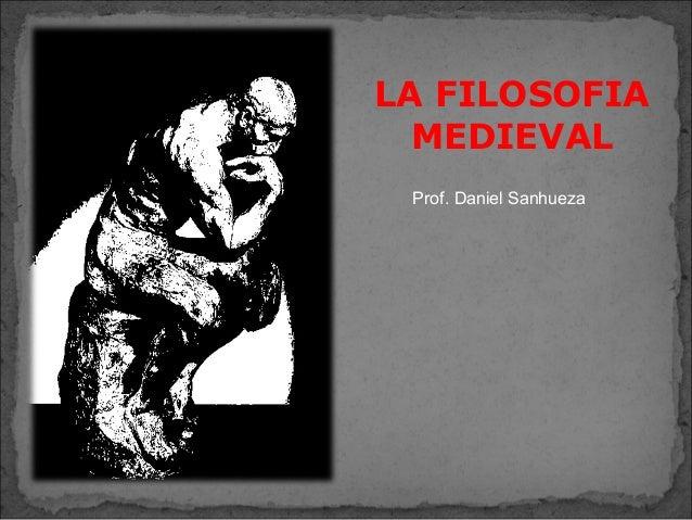 LA FILOSOFIA MEDIEVAL Prof. Daniel Sanhueza