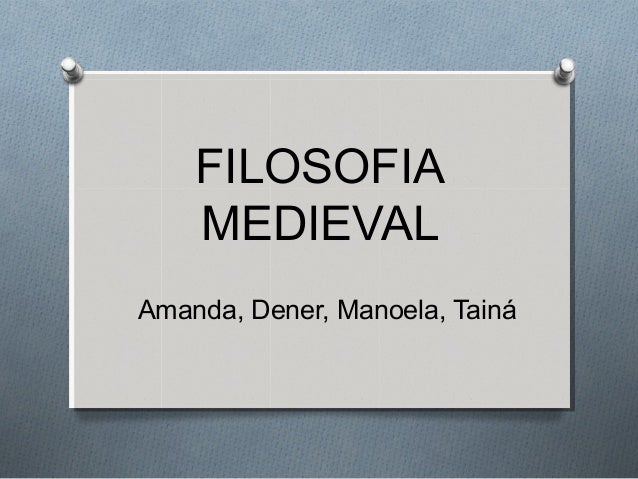 FILOSOFIA MEDIEVAL Amanda, Dener, Manoela, Tainá