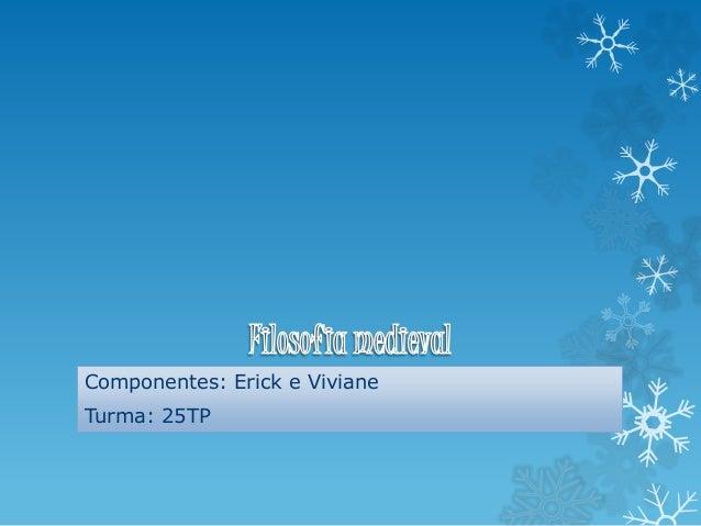 Componentes: Erick e Viviane Turma: 25TP