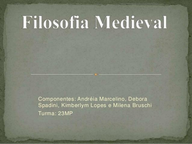 Componentes: Andréia Marcelino, Debora Spadini, Kimberlym Lopes e Milena Bruschi Turma: 23MP