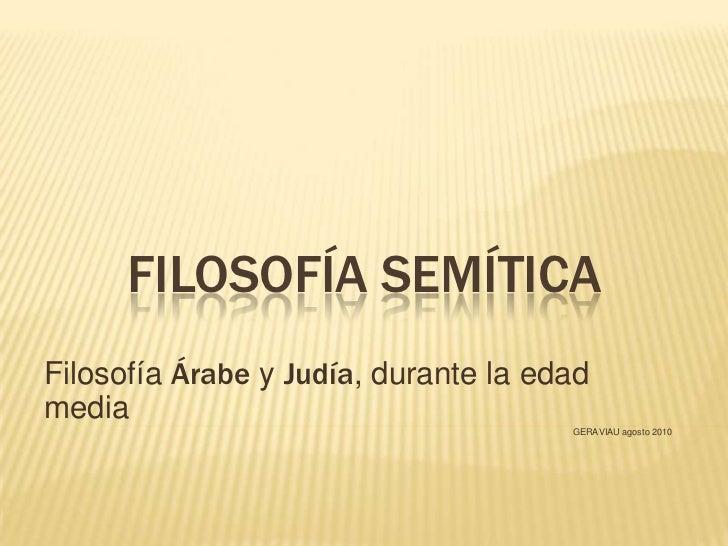 FILOSOFÍA SEMÍTICAFilosofía Árabe y Judía, durante la edadmedia                                      GERAVIAU agosto 2010