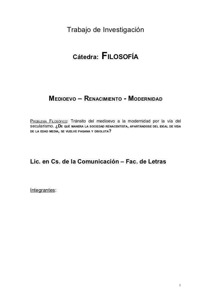 Trabajo de Investigación                       Cátedra:        FILOSOFÍA          MEDIOEVO – RENACIMIENTO - MODERNIDADPROB...