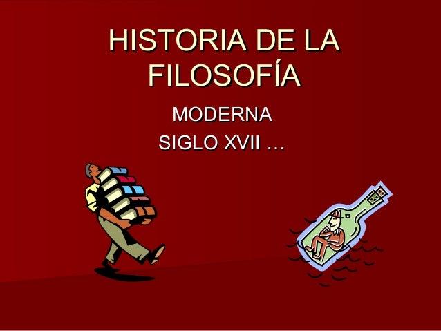 HISTORIA DE LAHISTORIA DE LA FILOSOFÍAFILOSOFÍA MODERNAMODERNA SIGLO XVII …SIGLO XVII …