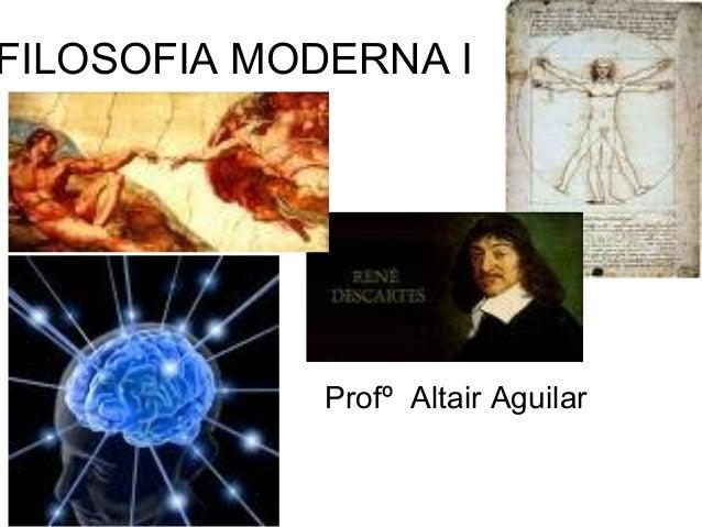 FILOSOFIA MODERNA I  Profº Altair Aguilar