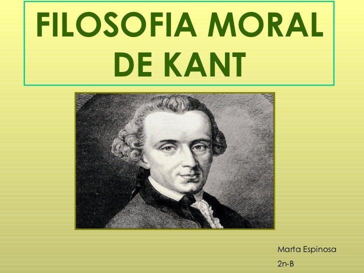 FILOSOFIA MORAL DE KANT Marta Espinosa  2n-B