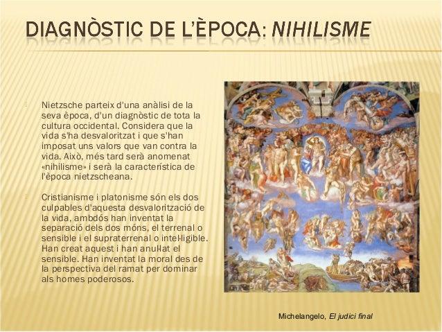  Nietzsche parteix d'una anàlisi de la seva època, d'un diagnòstic de tota la cultura occidental. Considera que la vida s...
