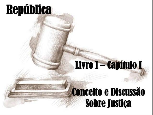 República Livro I – Capítulo I Conceito e Discussão Sobre Justiça