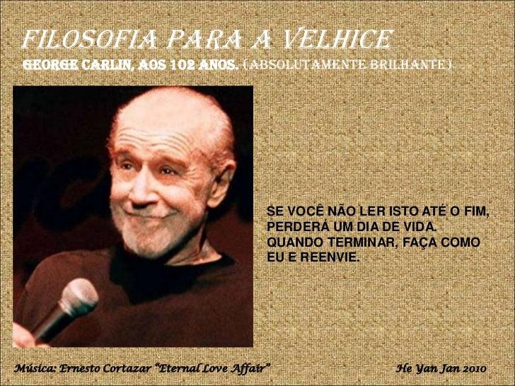 Filosofia para a Velhice George Carlin, aos 102 anos. (absolutamente brilhante)                                           ...