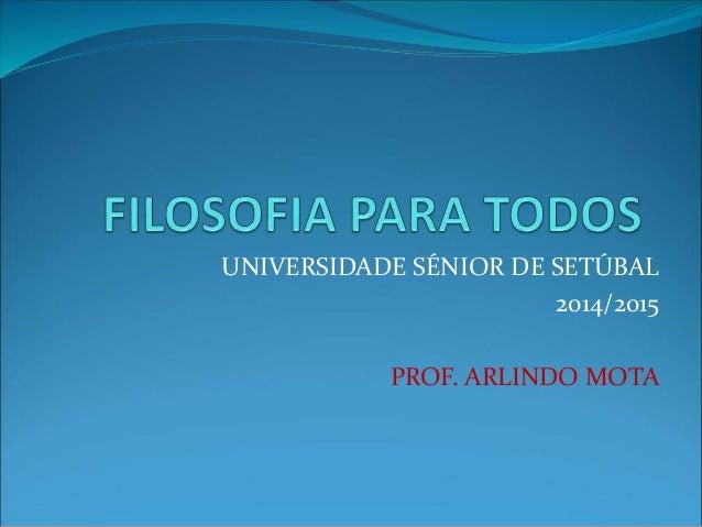 UNIVERSIDADE SÉNIOR DE SETÚBAL  2014/2015  PROF. ARLINDO MOTA