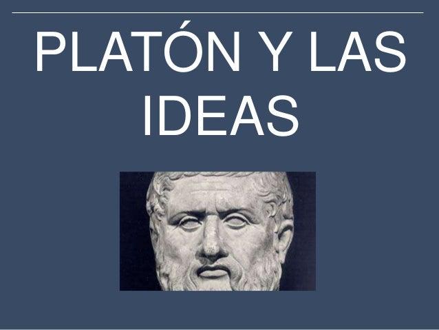 PLATÓN Y LAS   IDEAS