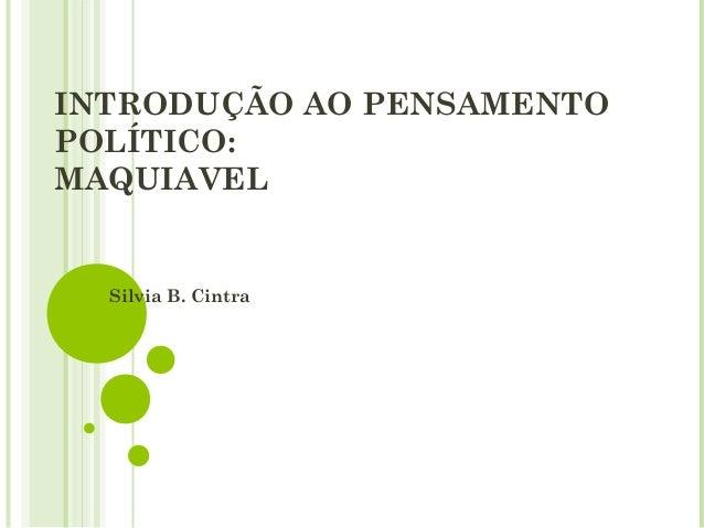 INTRODUÇÃO AO PENSAMENTOPOLÍTICO:MAQUIAVEL  Silvia B. Cintra