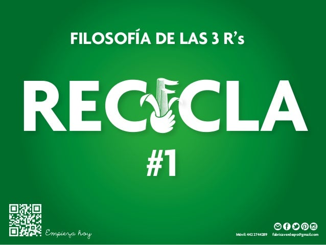 FILOSOFÍA DE LAS 3 R's              #1Empieza hoy              Móvil: 442 2744289   fabricaverdeqro@gmail.com