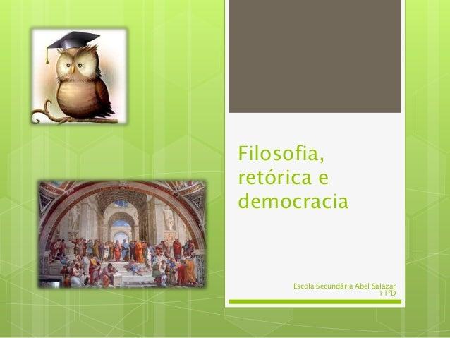 Filosofia,retórica edemocracia     Escola Secundária Abel Salazar                              11ºD