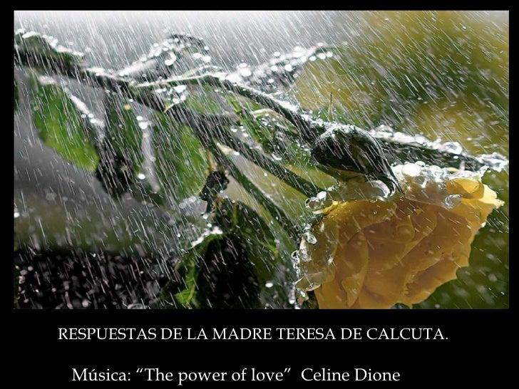 """Música: """"The power of love""""  Celine Dione RESPUESTAS DE LA MADRE TERESA DE CALCUTA."""