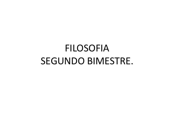 FILOSOFIASEGUNDO BIMESTRE.<br />