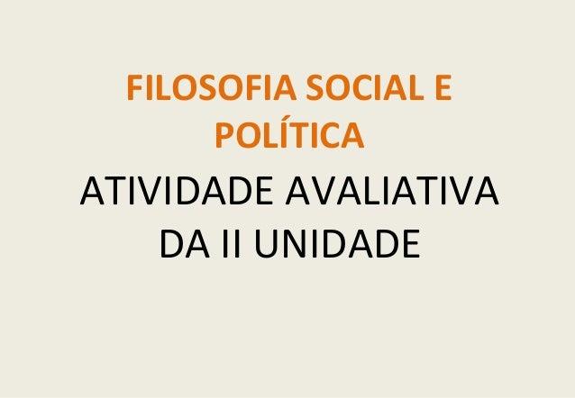 FILOSOFIA SOCIAL E       POLÍTICAATIVIDADE AVALIATIVA    DA II UNIDADE