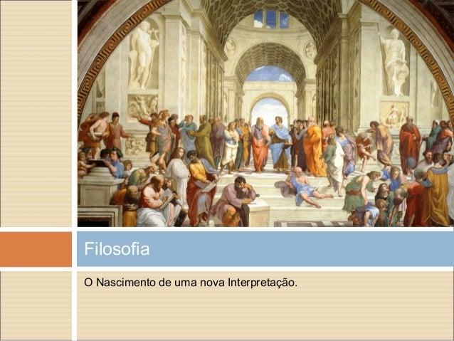 O Nascimento de uma nova Interpretação. Filosofia