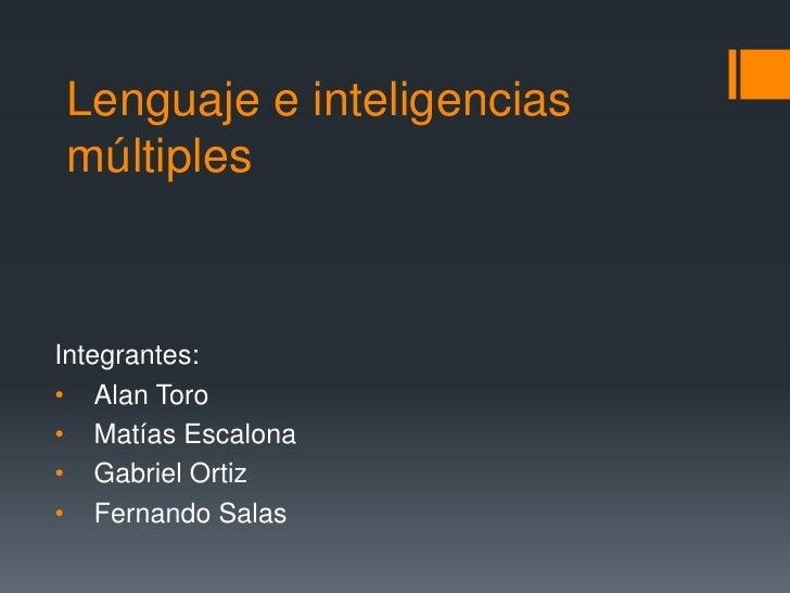Lenguaje e inteligenciasmúltiplesIntegrantes:• Alan Toro• Matías Escalona• Gabriel Ortiz• Fernando Salas