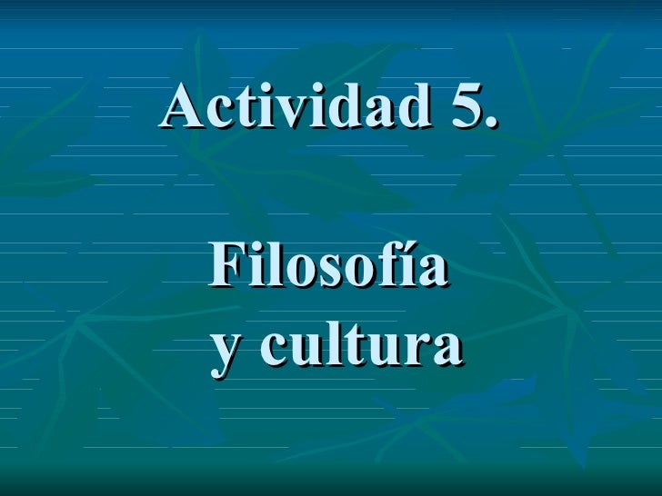 Actividad 5.  Filosofía  y cultura