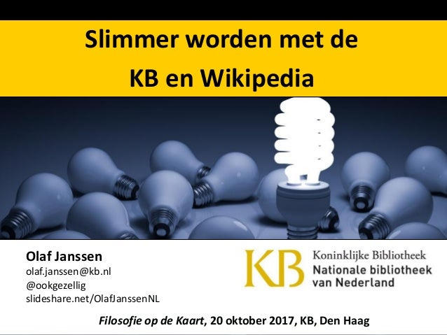 Olaf Janssen olaf.janssen@kb.nl @ookgezellig slideshare.net/OlafJanssenNL Filosofie op de Kaart, 20 oktober 2017, KB, Den ...