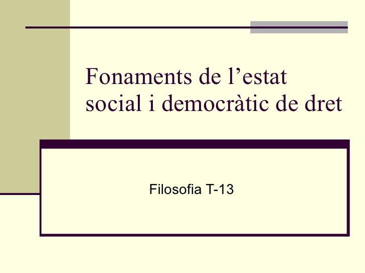 Fonaments de l'estat social i democràtic de dret         Filosofia T-13