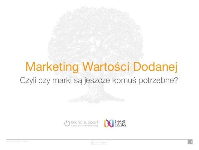 Marketing Wartości DodanejCzyli czy marki są jeszcze komuś potrzebne?                                              1