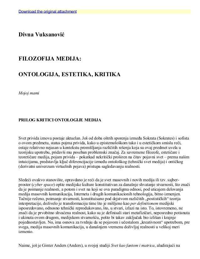 Download the original attachmentDivna VuksanovićFILOZOFIJA MEDIJA:ONTOLOGIJA, ESTETIKA, KRITIKAMojoj mamiPRILOG KRITICI ON...