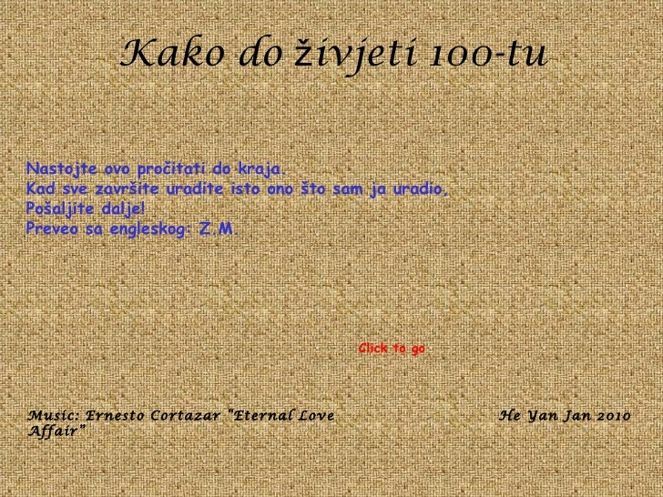 "Kako do  ž ivjeti 100-tu Music: Ernesto Cortazar ""Eternal Love Affair"" He Yan Jan 2010 Click to go Nastojte ovo pro č itat..."