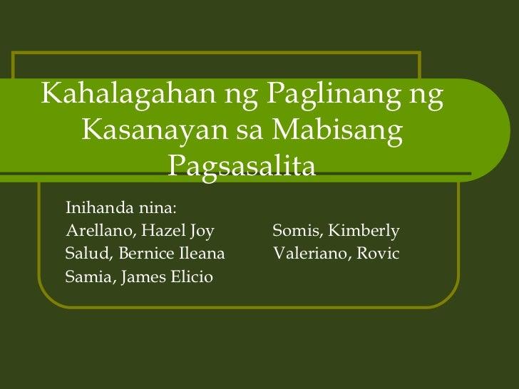 Kahalagahan ng Paglinang ng Kasanayan sa Mabisang Pagsasalita Inihanda nina:  Arellano, Hazel Joy Somis, Kimberly Salud, B...