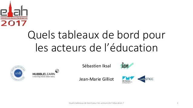 Quels tableaux de bord pour les acteurs de l'éducation Sébastien Iksal Jean-Marie Gilliot Quels tableaux de bord pour les ...
