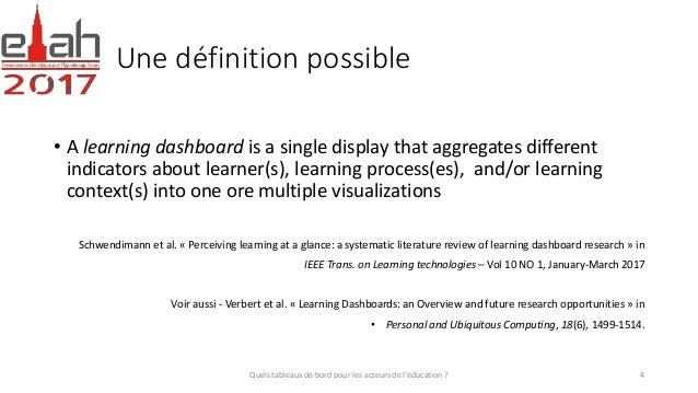 Une définition possible • A learning dashboard is a single display that aggregates different indicators about learner(s), ...