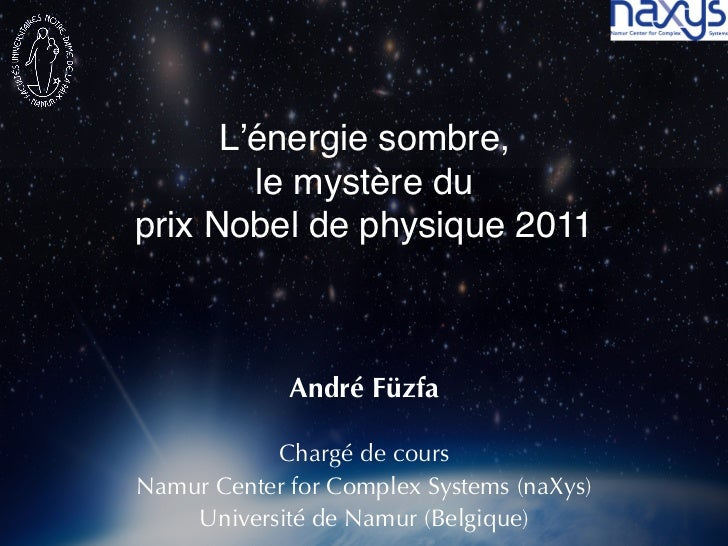 L'énergie sombre,        le mystère du prix Nobel de physique 2011#             André Füzfa           Chargé de coursNam...