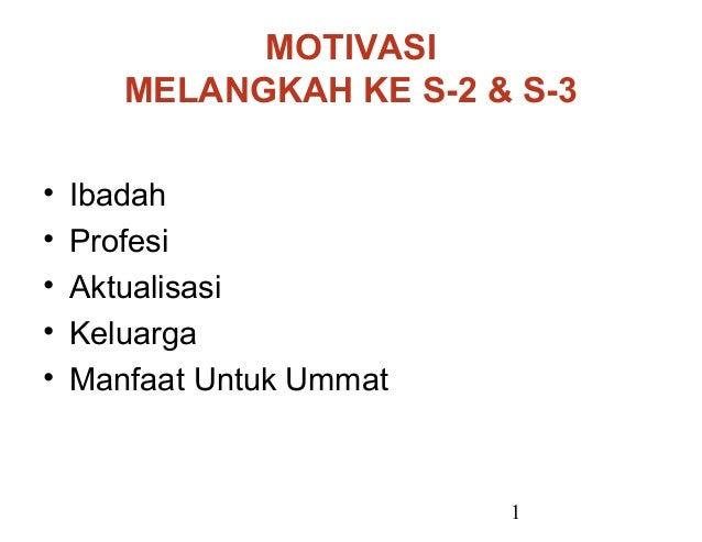 MOTIVASI       MELANGKAH KE S-2 & S-3•   Ibadah•   Profesi•   Aktualisasi•   Keluarga•   Manfaat Untuk Ummat              ...