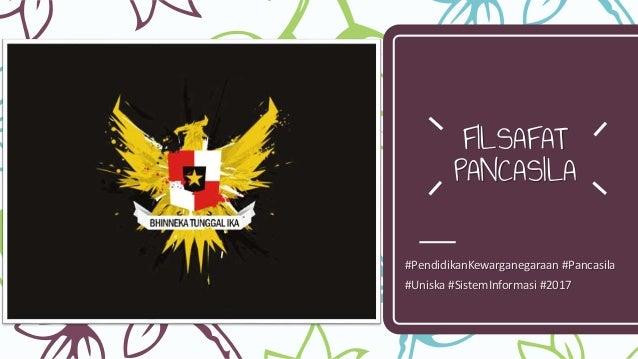 FILSAFAT PANCASILA #PendidikanKewarganegaraan #Pancasila #Uniska #SistemInformasi #2017