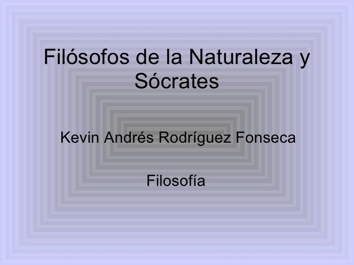 Filósofos de la Naturaleza y Sócrates Kevin Andrés Rodríguez Fonseca Filosofía