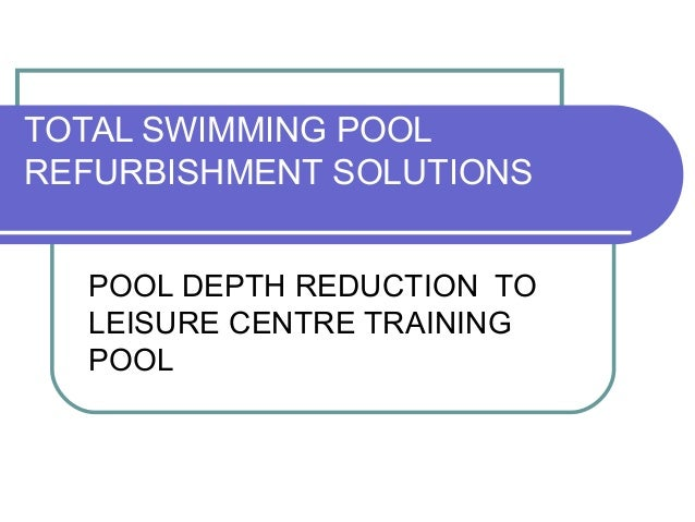 TOTAL SWIMMING POOL REFURBISHMENT SOLUTIONS POOL DEPTH REDUCTION TO LEISURE CENTRE TRAINING POOL