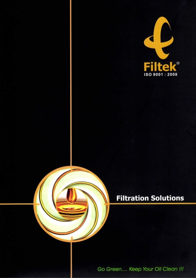 4  Filtek  ISO 9001 : 2008  Filtration Solutions  Go Green.... Keep Your Oil Clean !!!