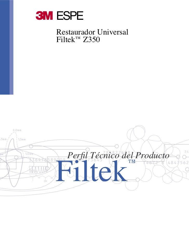 Restaurador UniversalFiltek™ Z350Filtek   Perfil Técnico del Producto                   ™