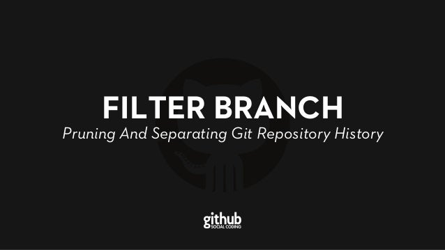 FILTER BRANCH Pruning And Separating Git Repository History