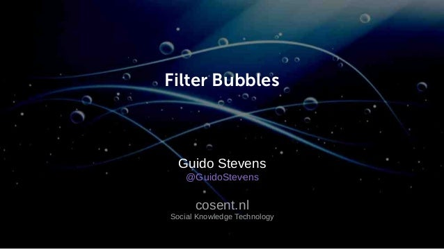 Filter Bubbles Guido Stevens @GuidoStevens cosent.nl Social Knowledge Technology