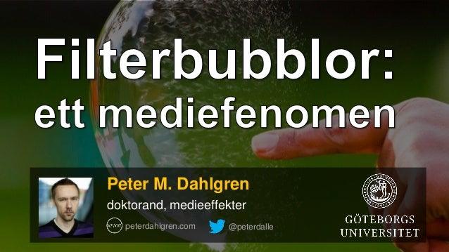 Peter M. Dahlgren doktorand, medieeffekter peterdahlgren.com @peterdalle