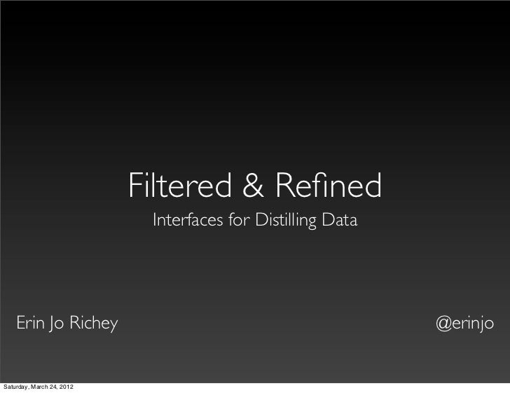 Filtered & Refined                            Interfaces for Distilling Data    Erin Jo Richey                             ...