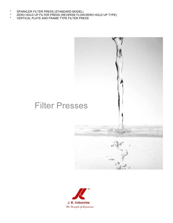 •   SPARKLER FILTER PRESS (STANDARD MODEL)•   ZERO HOLD UP FILTER PRESS (REVERSE FLOW/ZERO HOLD UP TYPE)•   VERTICAL PLATE...