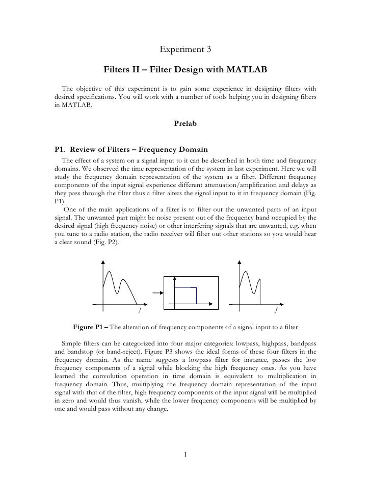 Experiment 3                  Filters II – Filter Design with MATLAB   The objective of this experiment is to gain some ex...