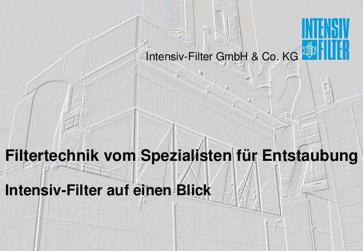 Intensiv-Filter GmbH & Co. KGFiltertechnik vom Spezialisten für EntstaubungIntensiv-Filter auf einen Blick