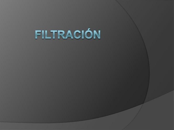 Introducción   La filtración es una operación unitaria donde se consigue la separación    de los sólidos que se encuentra...