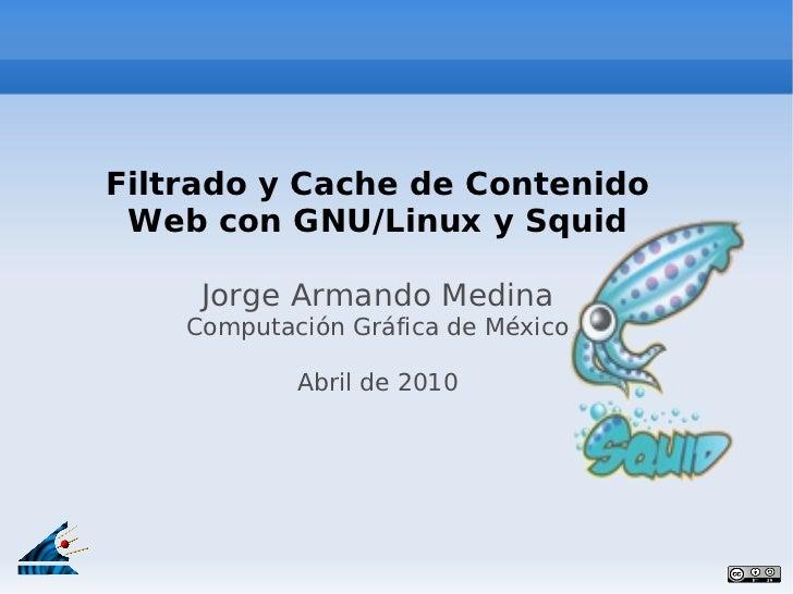 Filtrado y Cache de Contenido Web con GNU/Linux y Squid     Jorge Armando Medina    Computación Gráfica de México         ...