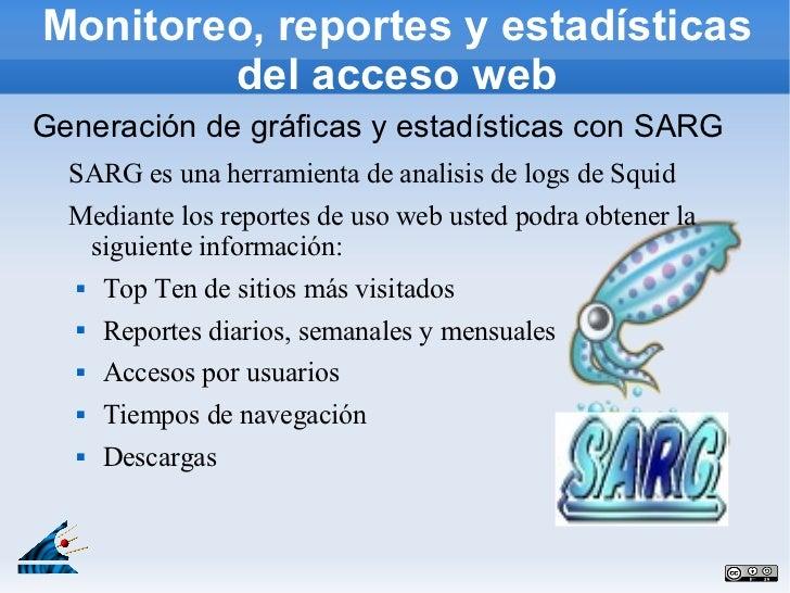Monitoreo, reportes y estadísticas        del acceso webGeneración de gráficas y estadísticas con SARG  SARG es una herram...