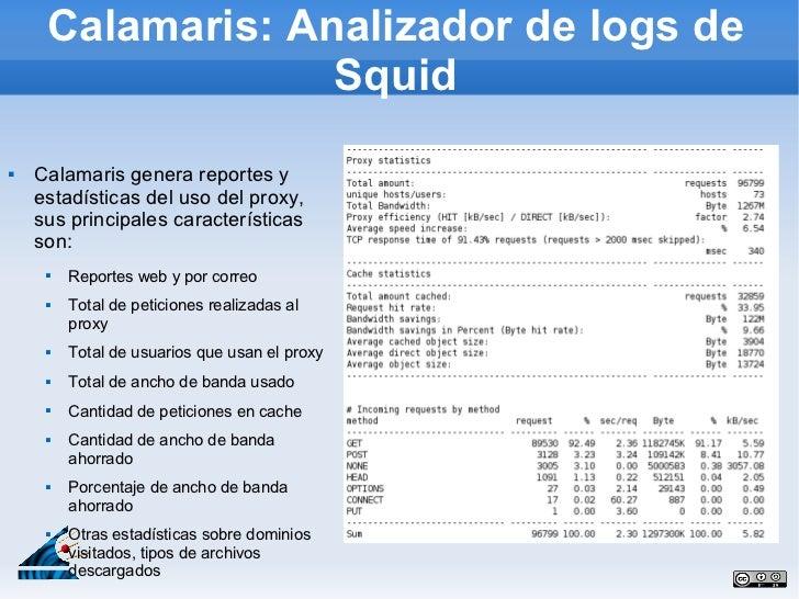 Calamaris: Analizador de logs de                  Squid   Calamaris genera reportes y    estadísticas del uso del proxy, ...